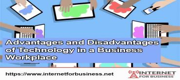 Advantages and Disadvantages  of Technology in a Business Workplace